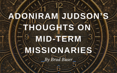 Adoniram Judson's Thoughts on Mid-Term Missionaries
