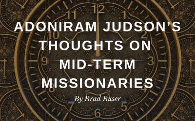 Adoniram Judson's Thoughts on Mid-Term Missionaries